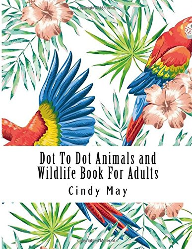 Dot To Dot Animals and Wildlife Book For Adults: Puzzles from 100 to 400 Dots (Dot-to-Dot For Adults) (100 Wild Animals)