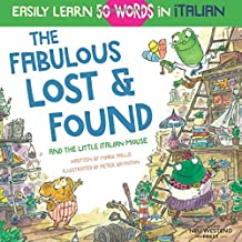 The Fabulous Lost & Found and the little Italian mouse: heartwarming & fun Italian book for kids to learn 50 words in Italian (bilingual Italian English)