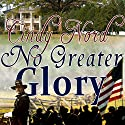 No Greater Glory Audiobook by Cindy Nord Narrated by Bobbin Beam