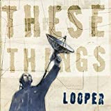 These Things by Looper (2015-08-03)