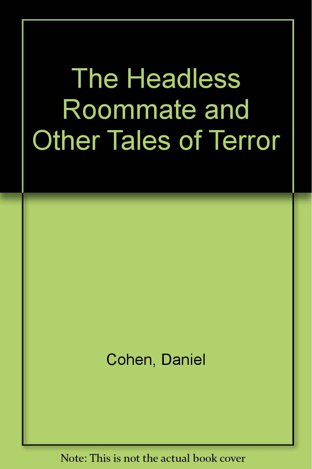 The Headless Roommate And Other Tales Of Terror: Daniel Cohen:  9780871313270: Amazon: Books