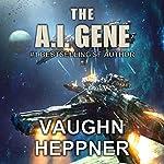 The A.I. Gene: The A.I. Series, Book 2 | Vaughn Heppner