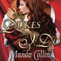 Why Dukes Say I Do: Wicked Widows, Book 1 Audiobook by Manda Collins Narrated by Anne Flosnik