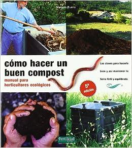 Cómo hacer un buen compost: manual para horticultores ecológicos Guías para la Fertilidad de la Tierra: Amazon.es: Mariano Bueno Bosch, Fernando López López ...