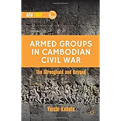 The Armed Groups in Cambodian Civil War: Territorial Control, Rivalry, and Recruitment (Asia Today) by Kubota, Yuichi (2013) Hardcover