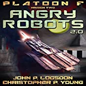 Angry Robots: 2.0: Platoon F, Book 2 | John P. Logsdon, Christopher P. Young