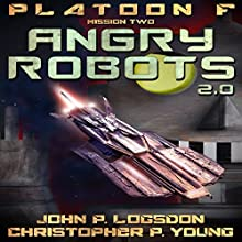 Angry Robots: 2.0: Platoon F, Book 2 Audiobook by John P. Logsdon, Christopher P. Young Narrated by John P Logsdon