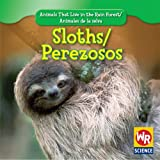 Sloths/Perezosos (Animals That Live in the Rain Forest/Animales de La Selva)
