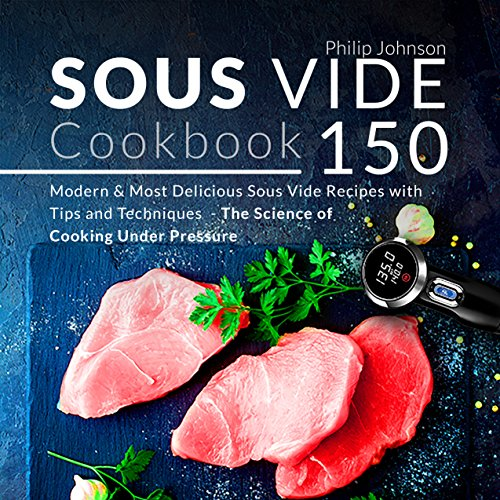 Sous Vide Cookbook: 150 Modern & Most Delicious Sous Vide Recipes with Tips and Techniques - The Science of Cooking Under Pressure (English Edition)