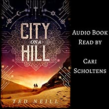 City on a Hill: Omnibus Edition Audiobook by Ted Neill Narrated by Cari Scholtens
