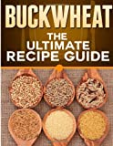 Buckwheat: the Ultimate Recipe Guide, Jonathan Doue, 1492885789