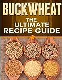 Buckwheat: the Ultimate Recipe Guide, Jonathan Doue, 1492885789