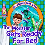 Books for Kids: The Monster Gets Ready For Bed: (Children's book about a Boy and his friend Monster, Picture Books, Preschool Books, Ages 3-5, Baby Books, Kids Book, Bedtime Story)