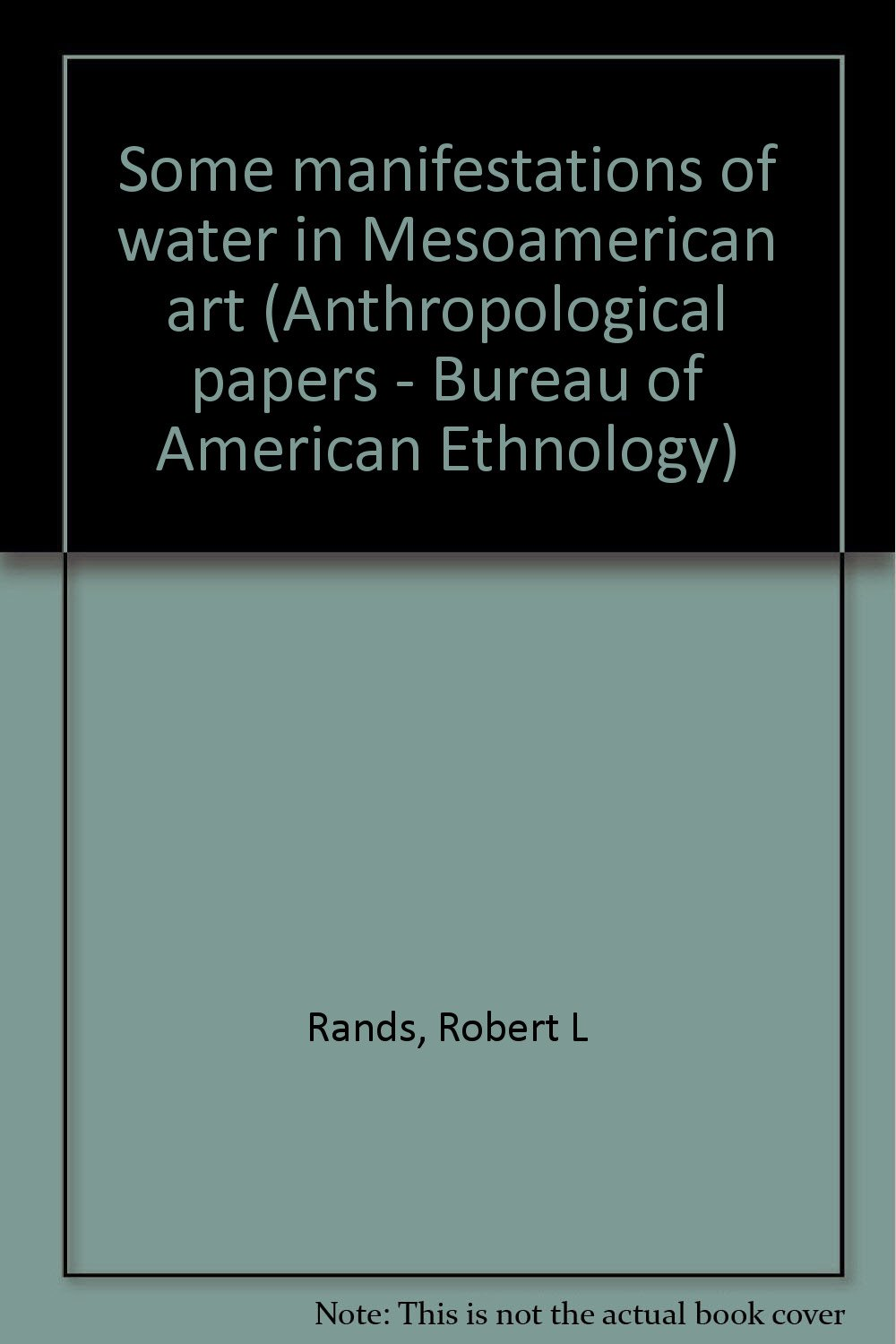 Some manifestations of water in Mesoamerican art (Anthropological papers - Bureau of American Ethnology)