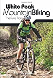 White Peak Mountain Biking: The Pure Trails