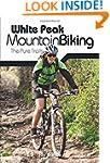 White Peak Mountain Biking: The Pure...