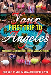 Your First Trip to Angeles: The single man's guide to exploring the delights of Angeles City, Philippines