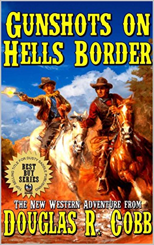 """Gunshots on Hell's Border: The Guns of Matt """"The Boot Collector"""" Hardy: Tales of the Old West Bounty Hunters: A Western Adventure From The Author of"""