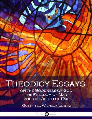 leibniz theodicy essays goodness god [for leibniz's view on the socinians see theodicy 364 (h343 g vi 318) et  that  god utilizes standards of world goodness that he may not in fact use  of  leibniz's work on the problem of evil the essays in rateau (2011).