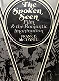img - for The Spoken Seen: Film and the Romantic Imagination by Professor Frank D. McConnell (1975-10-01) book / textbook / text book