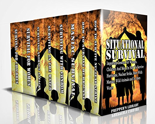 Situational Survival 8 in 1: Important Lessons For Women, Children And Men On How To Survive Hurricane, Nuclear Strike, Meet With Maniac, Wild Animals and In Open Water: (Hurricane force)