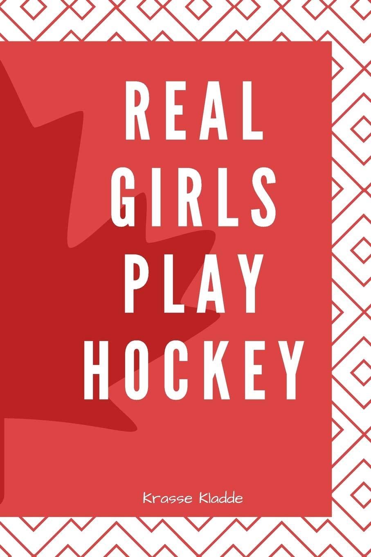 Real Girls Play Hockey  Notizbuch   Kladde Mit Softcover   120 Seiten 6x9in.  Ca. Din A5    Ideal Als Tagebuch Bullet Journal Protokoll Für Notizen Aus Schule Und Universität