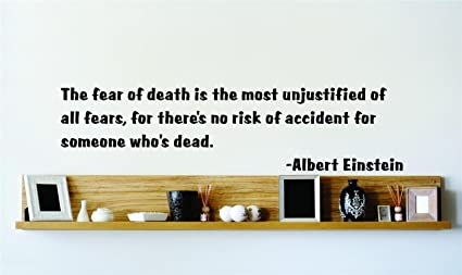 Amazoncom The Fear Of Death Is The Most Unjustified Of All Fears