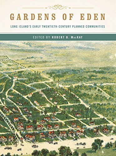 Gardens of Eden: Long Island's Early Twentieth-Century Planned Communities by Robert B. MacKay - Island City Garden Mall Long