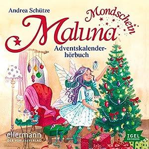 Das Adventskalenderhörbuch (Maluna Mondschein 8) Hörbuch