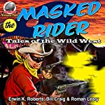 Masked Rider: Tales of the Wild West, Volume 2 | Roman Leary,Erwin Roberts,Bill Craig