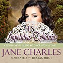 His Impetuous Debutante: A Gentleman's Guide to Once Upon a Time, Book 1 Audiobook by Jane Charles Narrated by Tristan Hunt