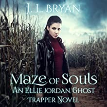 Maze of Souls: Ellie Jordan, Ghost Trapper Audiobook by J. L. Bryan Narrated by Carla Mercer-Meyer