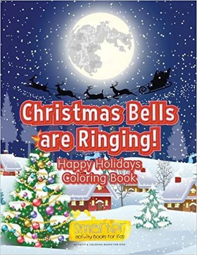 Christmas Bells Are Ringing Happy Holidays Coloring Book Smarter Activity Books For Kids 9781683745426 Amazon