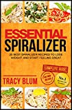 Essential Spiralizer : 25 Best Spiralizer Recipes To Lose Weight And Start Feeling Great