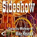 Sideshow: Tales of the Galactic Midway, Book 1 Audiobook by Mike Resnick Narrated by Kerry Woodrow