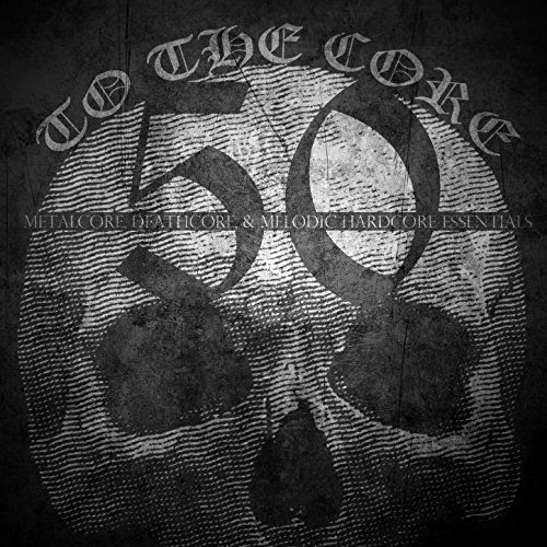 To the Core: 50 Metalcore, Dea...