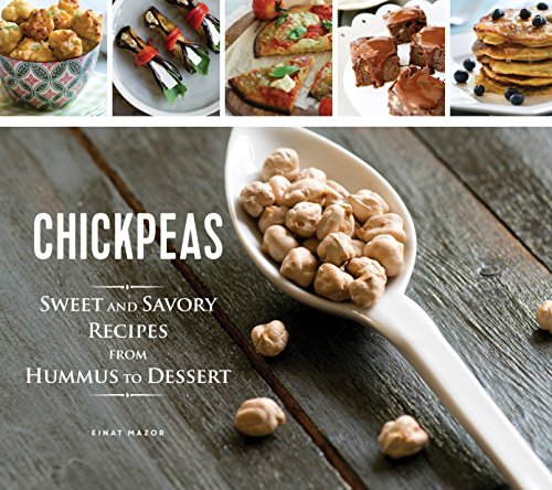 (Chickpeas: Sweet and Savory Recipes from Hummus to Dessert)