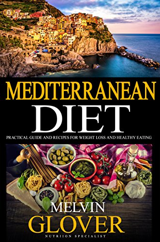 Mediterranean Diet: A Practical Guide and Recipes for Weight Loss and Healthy Eating (Revised) by Melvin Glover