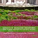 Songs of Smaller Creatures & Other American Choral