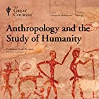Anthropology and the Study of Humanity Lecture by The Great Courses, Scott M. Lacey Narrated by Professor Scott M Lacey PhD