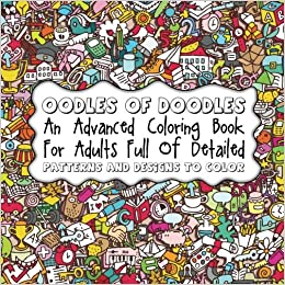 Oodles Of Doodles An Advanced Coloring Book For Adults Full Detailed Patterns Sacred Mandala Designs And Books Volume