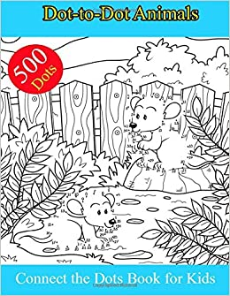 500 Dot To Dot Animals Connect The Dots Book For Kids Challenging