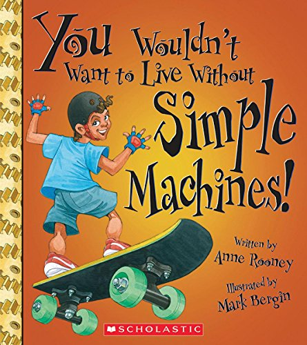 You Wouldn't Want to Live Without Simple Machines! (You Wouldn't Want to Live Without...)