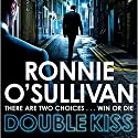 Double Kiss Audiobook by Ronnie O'Sullivan Narrated by To Be Announced