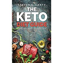 Keto Diet Guide: The Clear Guide to your Keto Path (Keto, Keto diet, Lose Weight, Recipes on Ketogenic and Paleo Diet Book 1)