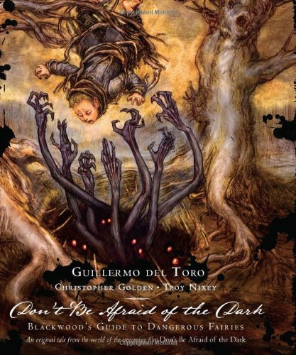Guillermo Del Toro: Dont Be Afraid of the Dark: Blackwoods Guide to Dangerous Fairies