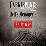 Carniepunk: Hell's Menagerie: A Charlie Madigan Short Story | Kelly Gay