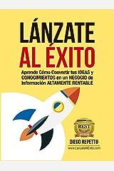 ¡Lánzate al Éxito!: Aprende Cómo Convertir tus Ideas y Conocimientos en un Negocio de Información Altamente Rentable (Spanish Edition) Kindle Edition