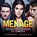Menage: Good Things Come in Threes Audiobook by Simone Carter Narrated by Lissa Blackwell