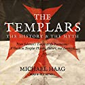 The Templars: The History and the Myth: From Solomon's Temple to the Freemasons Audiobook by Michael Haag Narrated by Guy Bethell